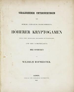 Vergleichende Untersuchungen der Keimung, Entfaltung und Fruchtbildung: HOFMEISTER, Wilhelm Friedrich