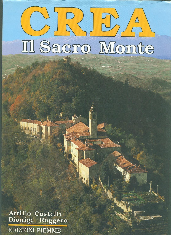 Crea il sacro monte - Castelli, Attilio - Roggero, Dionigi