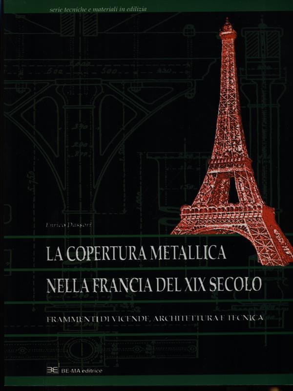 LA COPERTURA METALLICA NELLA FRANCIA DEL XIX SECOLO - DASSORI, Enrico
