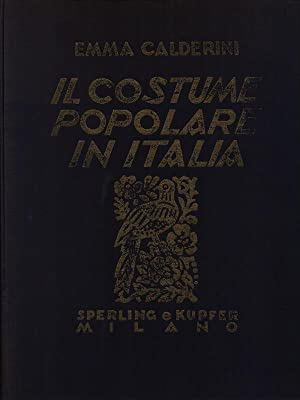 Il costume popolare in Italia 2vv: Calderini, Emma