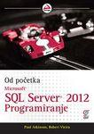 Microsoft SQL Server 2012 programiranje - od pocetka: Atkinson, Paul; Vieira, Robert