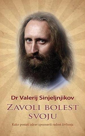 Zavoli bolest svoju : kako postati zdrav, spoznavsi radost zivljenja: Sinjeljnjikov, Valerij