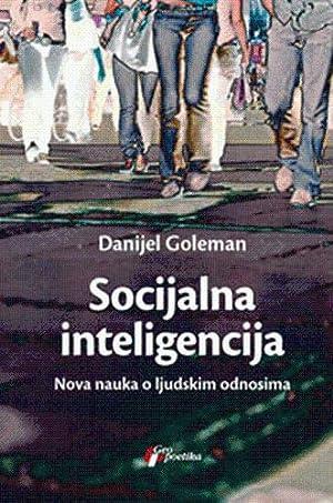 Socijalna inteligencija - nova nauka o ljudskim odnosima: Goleman, Danijel