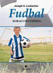 Fudbal - koraci do uspeha: Luxbacher, Joseph A.