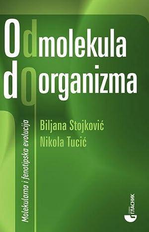 Od molekula do organizma : molekularna i fenotipska evolucija: Stojkovic, Biljana; Tucic, Nikola