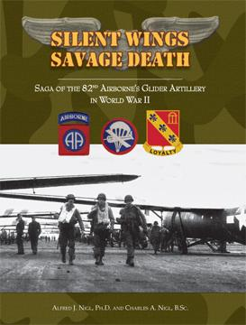 SILENT WINGS, SAVAGE DEATH: Saga of the 82nd Airborne's Glider Artillery in World War II