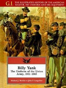 BILLY YANK: THE UNIFORM OF THE UNION ARMY 1861-1865