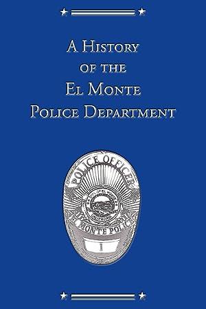 A HISTORY OF THE EL MONTE POLICE: Schulberg, David E.