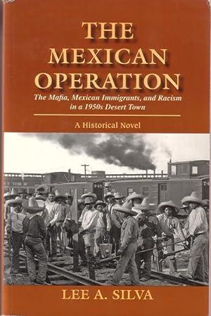 THE MEXICAN OPERATION: The Mafia, Mexican Immigrants,: Silva, Lee A.