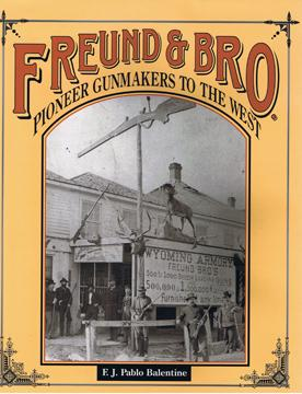 "FREUND & BRO. PIONEER GUNMAKERS TO THE: Balentine, F.J. ""Pablo"""