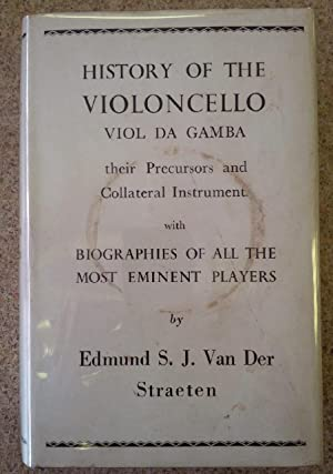 History of the Violoncello, Viol Da Gamba, their Precursors and Collateral Instrument with Biogra...