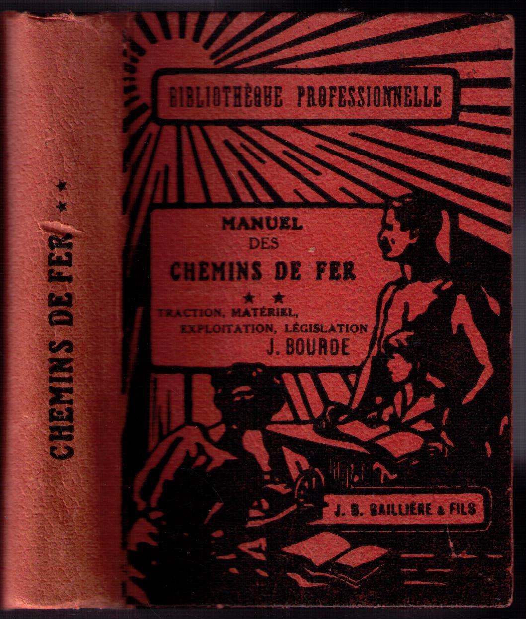 Manuel des Chemins de Fer Tome II : Traction, matériel, exploitation, législation. J. Bourde