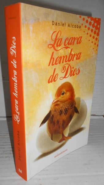LA CARA HEMBRA DE DIOS. 1ª edición - ALCOBA, Daniel