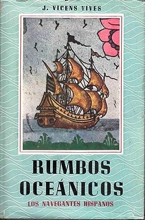 RUMBOS OCEÁNICOS. Los navegantes hispanos. 1ª edición: VICENS VIVES, Jaime