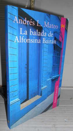 LA BALADA DE ALFONSINA BAIRÁN. 1ª edición: MATEO, Andrés L