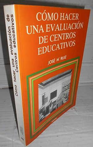 CÓMO HACER UNA EVALUACIÓN DE CENTROS EDUCATIVOS.: RUIZ, José María