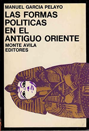 LAS FORMAS POLÍTICAS EN EL ANTIGUO ORIENTE.: GARCÍA-PELAYO, Manuel