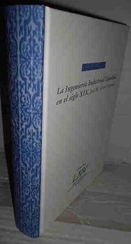 LA INGENIERÍA INDUSTRIAL ESPAÑOLA EN EL SIGLO XIX. 1ª edición. ...