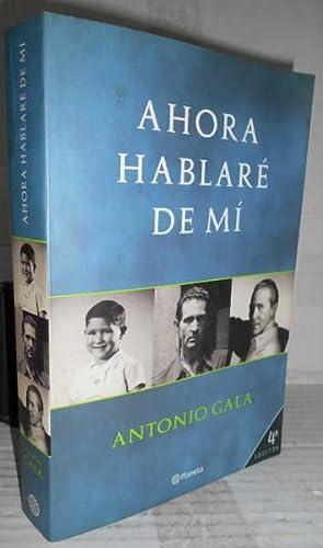 AHORA HABLARÉ DE MÍ. 4ª edición. Prólogo: GALA, Antonio