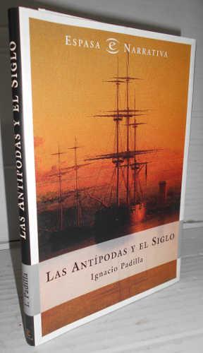 LAS ANTÍPODAS Y EL SIGLO. 1ª edición: PADILLA, Ignacio