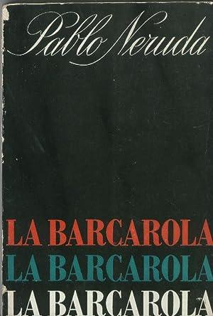 LA BARCAROLA. 1ª edición, que estuvo a: NERUDA, Pablo