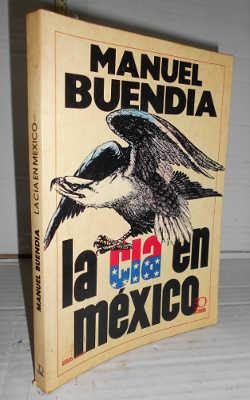 LA CÍA EN MÉXICO. 7ª edición: BUENDÍA, Manuel