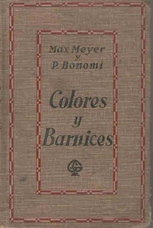 COLORES Y BARNICES. Manual para uso de los pintores, ebanistas, barnizadores y fabricantes de ...