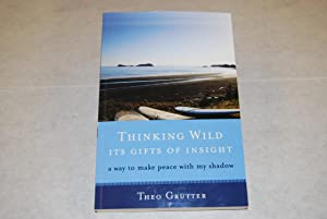 Thinking Wild, Its Gifts of Insight: A Way to Make Peace with My Shadow: Grutter, Theo