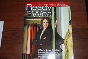 Ready To Wear: An Expert's Guide to Choosing and Using Your Wardrobe: Andre, Mary Lou