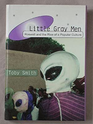 Little Gray Men: Roswell and the Rise: Smith, Toby