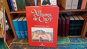 Albums de Croÿ. Tome I. Propriétés des Croÿ I.: Collectif (publi�s sous la ...