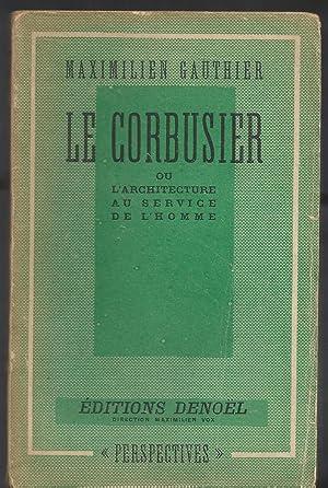 Le Corbusier ou l'Architecture au Service de l'Homme.: GAUTHIER Maximilien