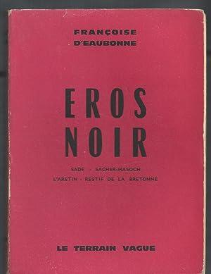 Eros Noir. Sade - Sacher-Masoch - L'Arétin - Restif de la Bretonne.: EAUBONNE Françoise...