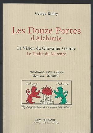 Les Douze Portes d'Alchimie. La Vision du Chevalier George. Le Traité du Mercure.: ...