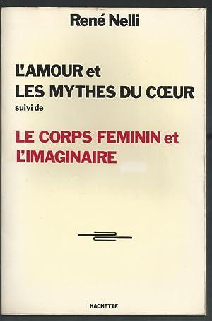L'Amour et les Mythes du Coeur suivi de Le Corps Féminin et l'Imaginaire.: NELLI ...