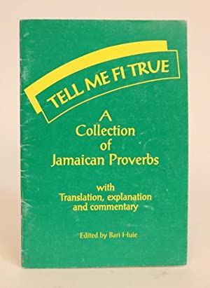 Tell Me Fi True. A Collection of Jamaican Proverbs. With Translations