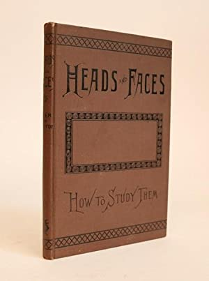 Heads and Faces, and How to Study Them; a Manual of Phrenology and Physiognomy for the People