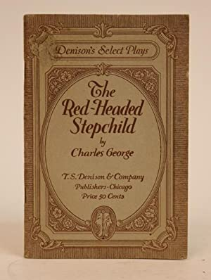 The Red-Headed Stepchild. A Comedy-Drama in Three Acts. [Denison's Select Plays]