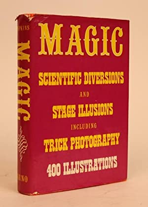 Magic: Stage Illusions and Scientific Diversions Including Trick Photography. With an Introductio...