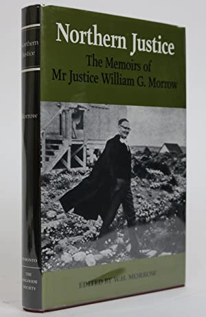Northern Justice. The Memoirs Od Mr Justice William G. Morrow