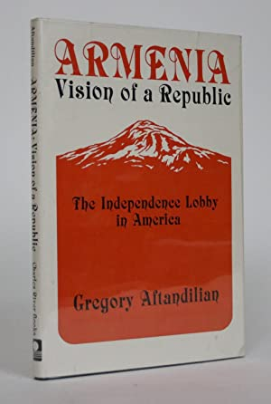Armenia, Vision of a Republic: The Independence Lobby in America 1918-1927