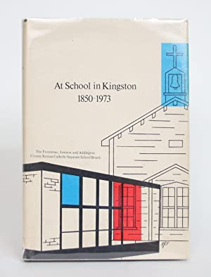 At School in Kingston, 1850-1973: The Story of Catholic Education in Kingston and District