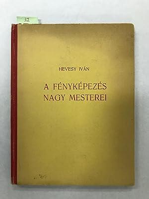 A Fenykepezes Nagy Mesterei: A Fotomuveszet 100: Hevesy Ivan