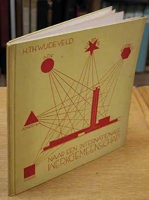 Naar een Internationale Werkgemeenschap: Een Plan met 16 illustraties door H. TH. Wijdeveld.: ...
