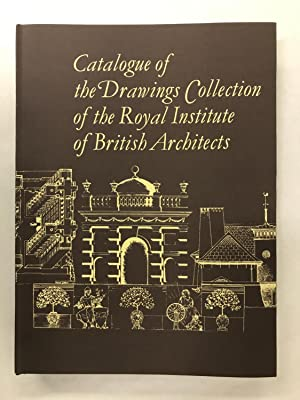 Catalogue of the drawings collection of the Royal Institute of British Architects. A Cumulative ...