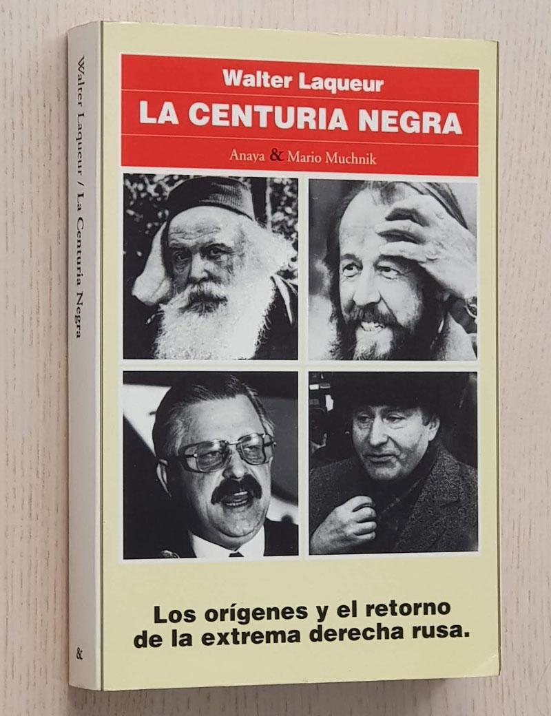 LA CENTURIA NEGRA. Los orígenes y el retorno de la extrema derecha rusa. - LAQUEUR, Walter