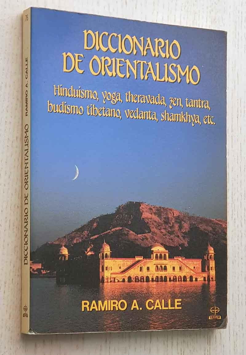DICCIONARIO DE ORIENTALISMO. Hinduismo. yoga, theravada, zen, tantra, budismo tibetano, vedanta, shamkhya, etc. - CALLE, Ramiro A,