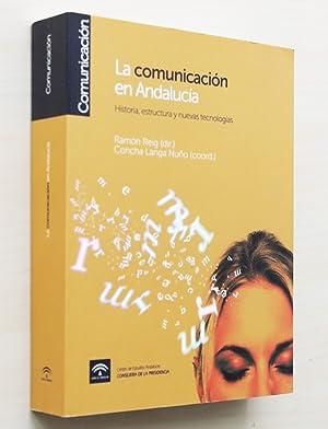 LA COMUNICACIÓN EN ANDALUCÍA. Historia, estructura y: REIG, Ramón (dir.)