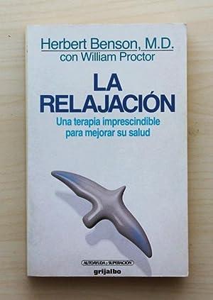 LA RELAJACIÓN. Una terapia imprescindible para mejorar: BENSON, Herbert, M.D.