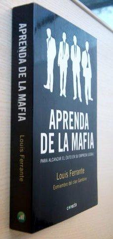 APRENDA DE LA MAFIA. Para alcanzar el éxito en su empresa (legal): FERRANTE, Louis